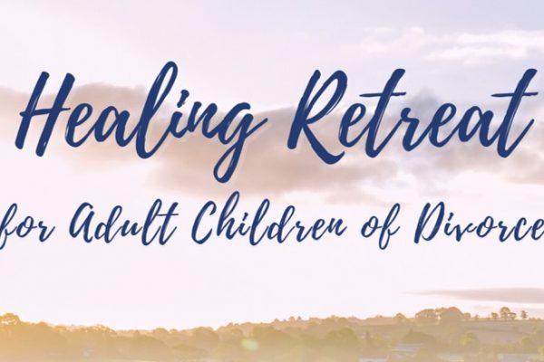 Healing Retreat for<br>Adult Children of Divorce