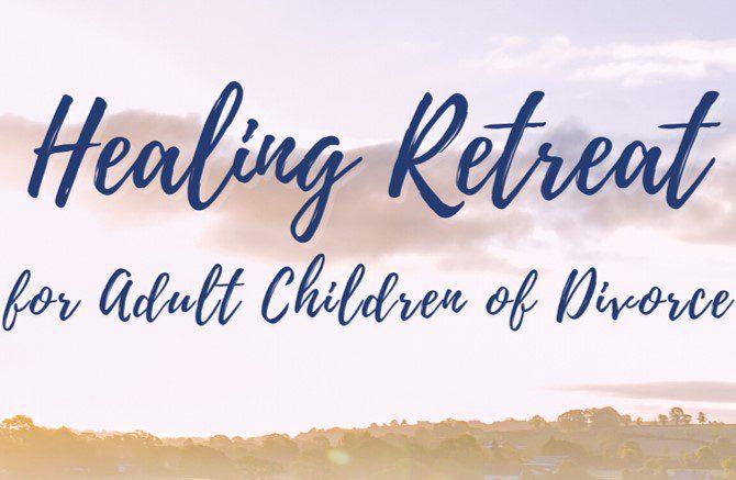 Healing Retreat forAdult Children of Divorce